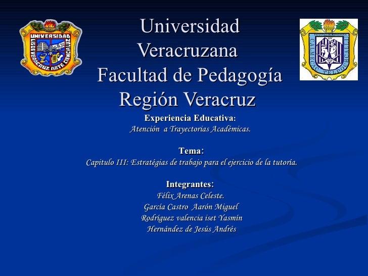 Universidad Veracruzana  Facultad de Pedagogía Región Veracruz  Experiencia Educativa :   Atención  a Trayectorias Académi...