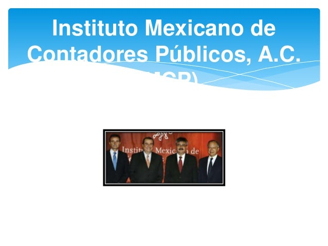Instituto Mexicano deContadores Públicos, A.C.(IMCP)