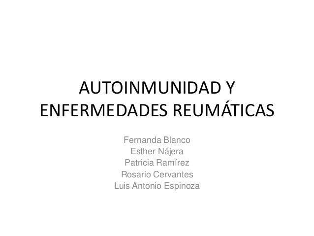 AUTOINMUNIDAD Y ENFERMEDADES REUMÁTICAS Fernanda Blanco Esther Nájera Patricia Ramírez Rosario Cervantes Luis Antonio Espi...