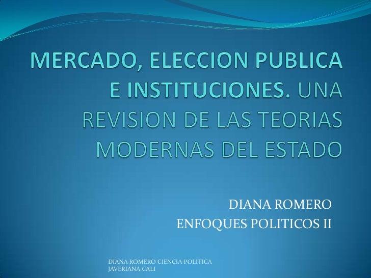 MERCADO, ELECCION PUBLICA E INSTITUCIONES. UNA REVISION DE LAS TEORIAS MODERNAS DEL ESTADO <br />DIANA ROMERO<br />ENFOQUE...