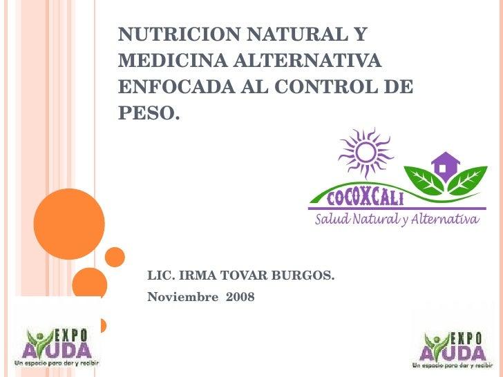 NUTRICIONNATURALY MEDICINAALTERNATIVA ENFOCADAALCONTROLDE PESO.          LIC.IRMATOVARBURGOS.   Noviembre20...