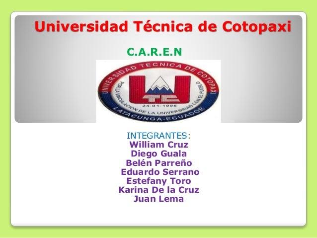 Universidad Técnica de Cotopaxi INTEGRANTES: William Cruz Diego Guala Belén Parreño Eduardo Serrano Estefany Toro Karina D...