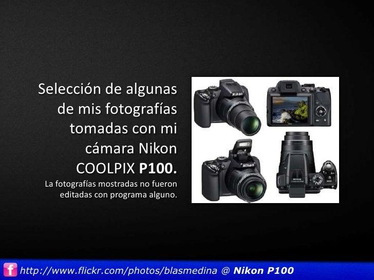 Selección de algunas      de mis fotografías        tomadas con mi          cámara Nikon         COOLPIX P100.    La fotog...