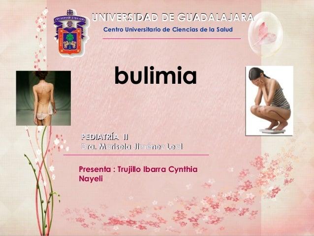 UNIVERSIDAD DE GUADALAJARA       Centro Universitario de Ciencias de la Salud          bulimiaPEDIATRÍA IIDra. Marisela Ji...