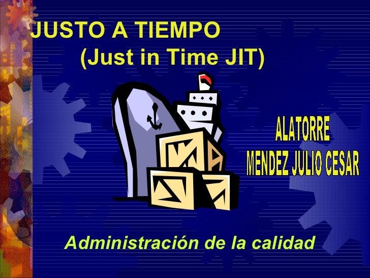 JUSTO A TIEMPO   (Just in Time JIT)   Administración de la calidad
