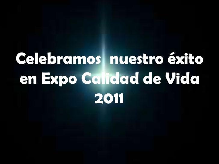 Celebramos  nuestro éxito en Expo Calidad de Vida 2011<br />