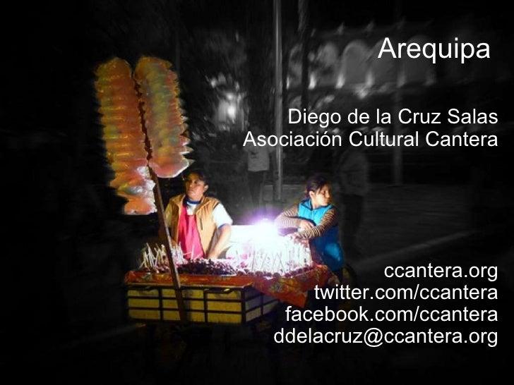 Arequipa Diego de la Cruz Salas Asociación Cultural Cantera ccantera.org twitter.com/ccantera facebook.com/ccantera [email...