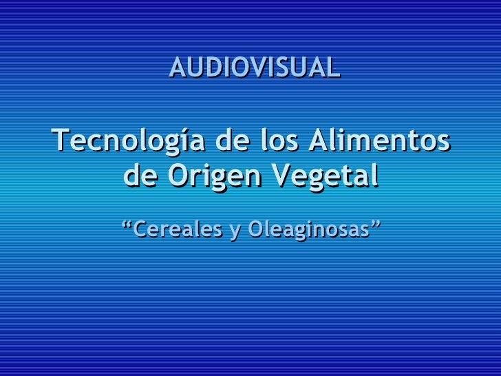 """Tecnología de los Alimentos de Origen Vegetal """" Cereales y Oleaginosas """" AUDIOVISUAL"""