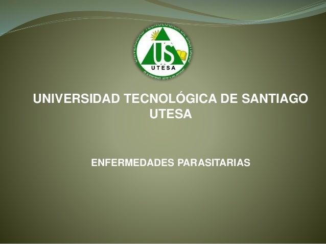 UNIVERSIDAD TECNOLÓGICA DE SANTIAGO UTESA ENFERMEDADES PARASITARIAS