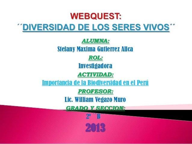 ALUMNA: Stefany Maxima Gutierrez Allca ROL: Investigadora ACTIVIDAD: Importancia de la Biodiversidad en el Perú PROFESOR: ...