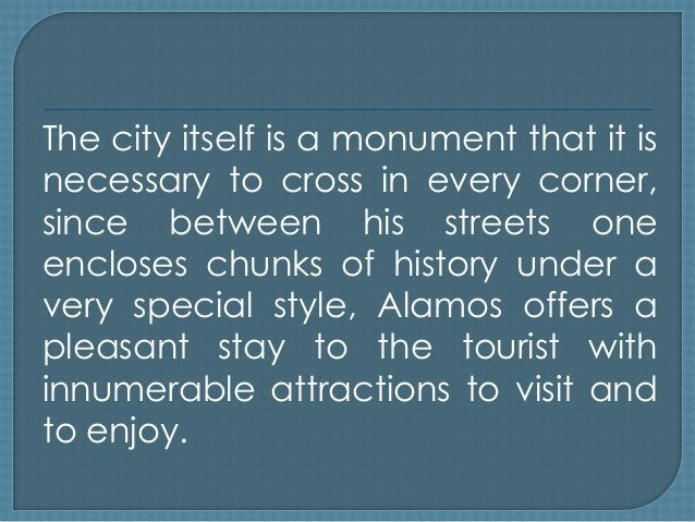 The city itself is a monument that it is necessary to cross in every corner, since between his streets one encloses chunks...