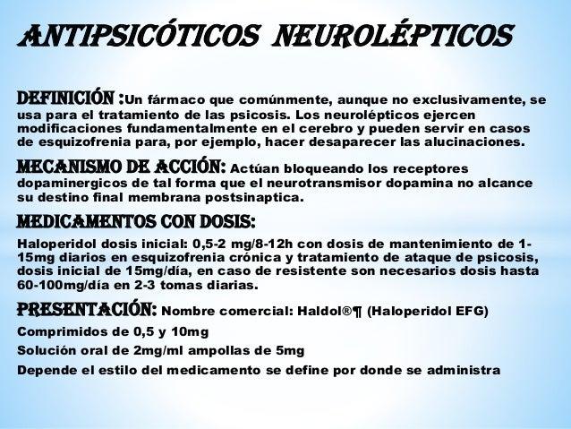 Antipsicóticos neurolépticos Definición :Un fármaco que comúnmente, aunque no exclusivamente, se usa para el tratamiento d...