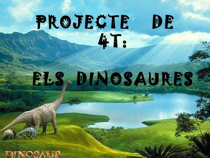 Projecte de 4t: Els dinosaures PROJECTE  DE  4T: ELS  DINOSAURES