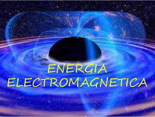 ENERGIA  ELECTROMAGNETICA  1