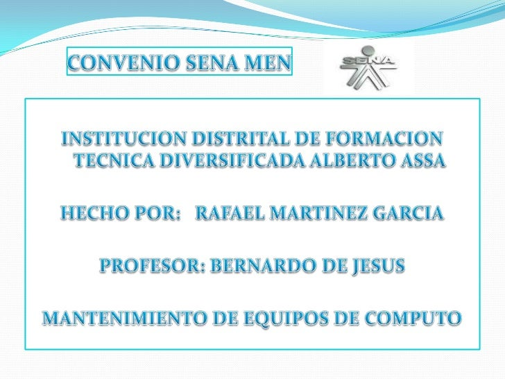 CONVENIO SENA MEN<br />INSTITUCION DISTRITAL DE FORMACION TECNICA DIVERSIFICADA ALBERTO ASSA<br />HECHO POR:   RAFAEL MART...