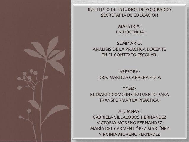INSTITUTO DE ESTUDIOS DE POSGRADOS SECRETARIA DE EDUCACIÓN MAESTRIA: EN DOCENCIA. SEMINARIO: ANALISIS DE LA PRÁCTICA DOCEN...
