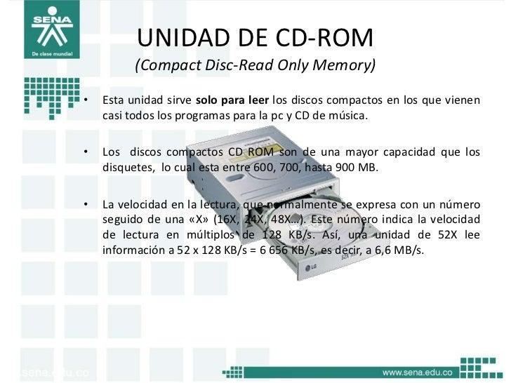 UNIDAD DE CD-ROM          (Compact Disc-Read Only Memory)•   Esta unidad sirve solo para leer los discos compactos en los ...