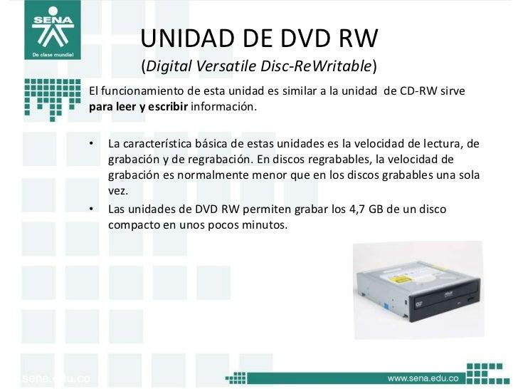 UNIDAD DE DVD RW          (Digital Versatile Disc-ReWritable)El funcionamiento de esta unidad es similar a la unidad de CD...