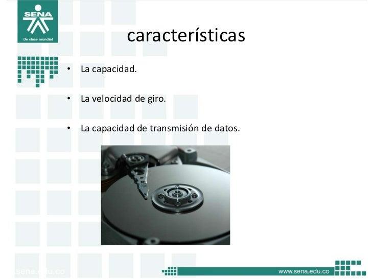 características• La capacidad.• La velocidad de giro.• La capacidad de transmisión de datos.