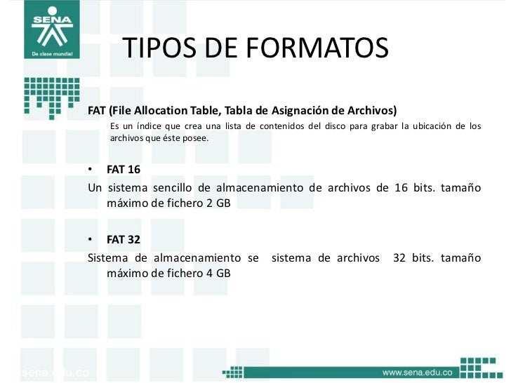 TIPOS DE FORMATOSFAT (File Allocation Table, Tabla de Asignación de Archivos)    Es un índice que crea una lista de conten...