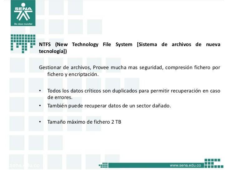 NTFS (New Technology File System [Sistema de archivos de nuevatecnología])Gestionar de archivos, Provee mucha mas segurida...