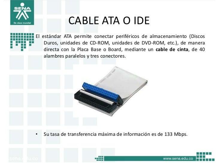 CABLE ATA O IDEEl estándar ATA permite conectar periféricos de almacenamiento (Discos    Duros, unidades de CD-ROM, unidad...