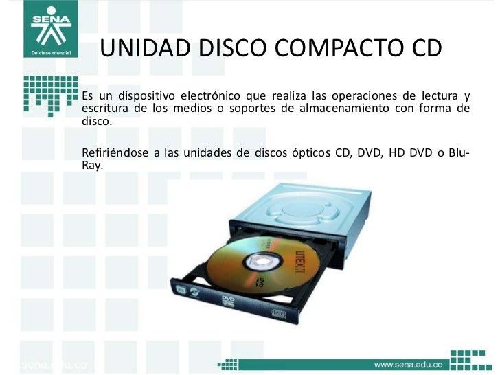 UNIDAD DISCO COMPACTO CDEs un dispositivo electrónico que realiza las operaciones de lectura yescritura de los medios o so...