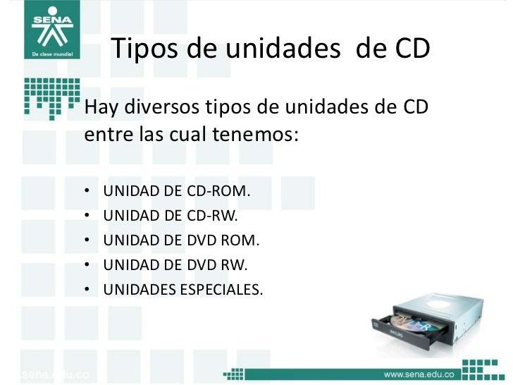 Tipos de unidades de CDHay diversos tipos de unidades de CDentre las cual tenemos:•   UNIDAD DE CD-ROM.•   UNIDAD DE CD-RW...