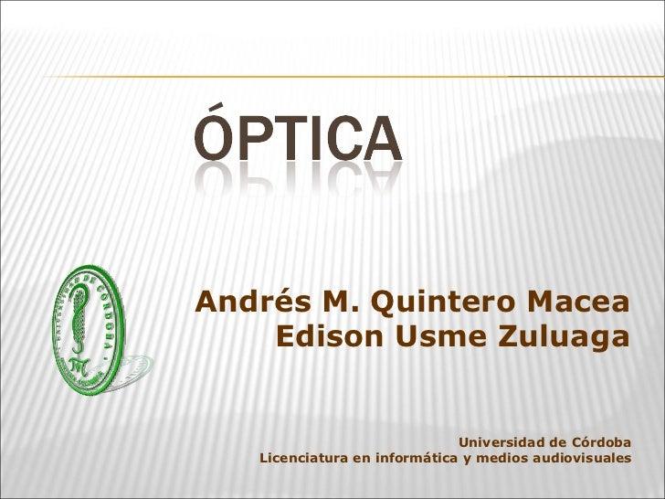 Andrés M. Quintero Macea Edison Usme Zuluaga Universidad de Córdoba Licenciatura en informática y medios audiovisuales
