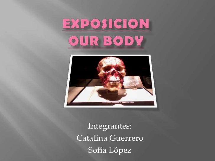 ExposicionOURBODY<br />Integrantes:<br />Catalina Guerrero <br />Sofía López<br />