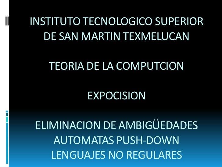 INSTITUTO TECNOLOGICO SUPERIOR DE SAN MARTIN TEXMELUCANTEORIA DE LA COMPUTCIONEXPOCISION ELIMINACION DE AMBIGÜEDADESAUTOMA...