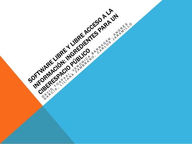 SOFTWARE LIBRE Y LIBRE ACCESO A LA INFORMACIÓN:INGREDIENTES PARA UN CIBERESPACIO PÚBLICOUn resumen muy práctico de lo que ...