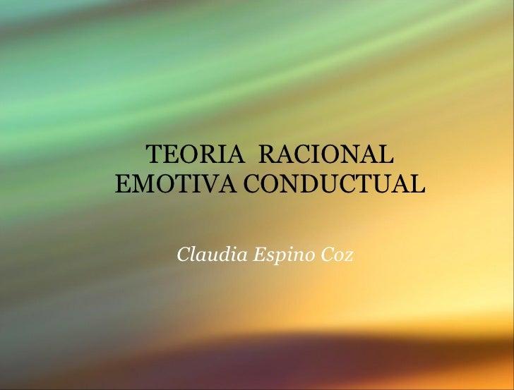 TEORIA  RACIONAL EMOTIVA CONDUCTUAL Claudia Espino Coz
