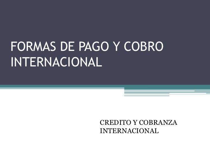FORMAS DE PAGO Y COBROINTERNACIONAL            CREDITO Y COBRANZA            INTERNACIONAL