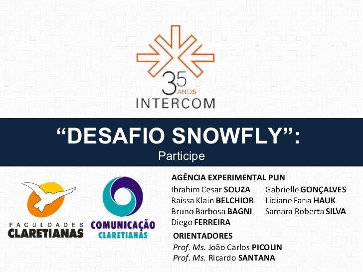 """DESAFIO SNOWFLY"":       Participe         AGÊNCIA EXPERIMENTAL PLIN         ORIENTADORES         Prof. Ms. João Carlos PI..."