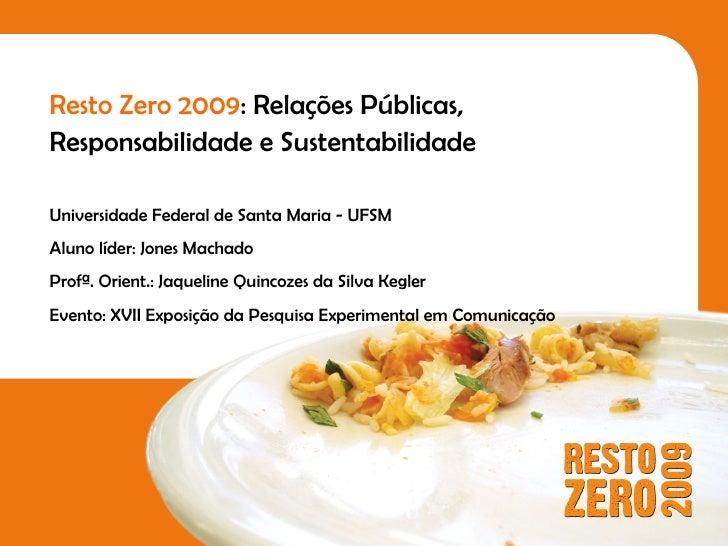 Resto Zero 2009: Relações Públicas,Responsabilidade e SustentabilidadeUniversidade Federal de Santa Maria - UFSMAluno líde...