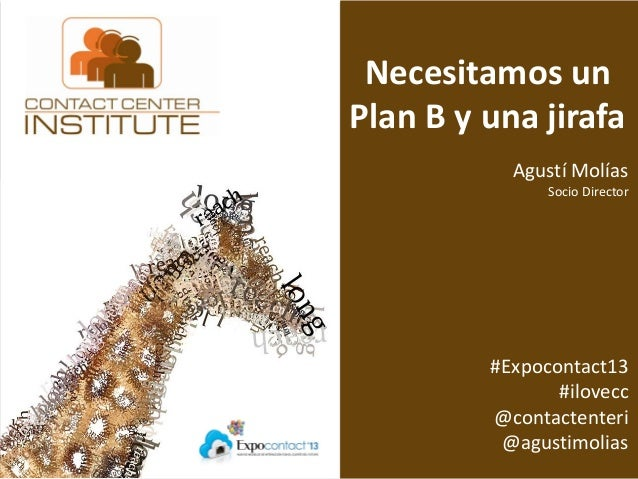 Necesitamos un Plan B y una jirafa Agustí Molías Socio Director  #Expocontact13 #ilovecc @contactenteri @agustimolias #Exp...