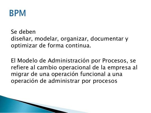    Los procesos de negocio deberían estar    documentados – actualizados- para ayudar a    entender a la organización que...