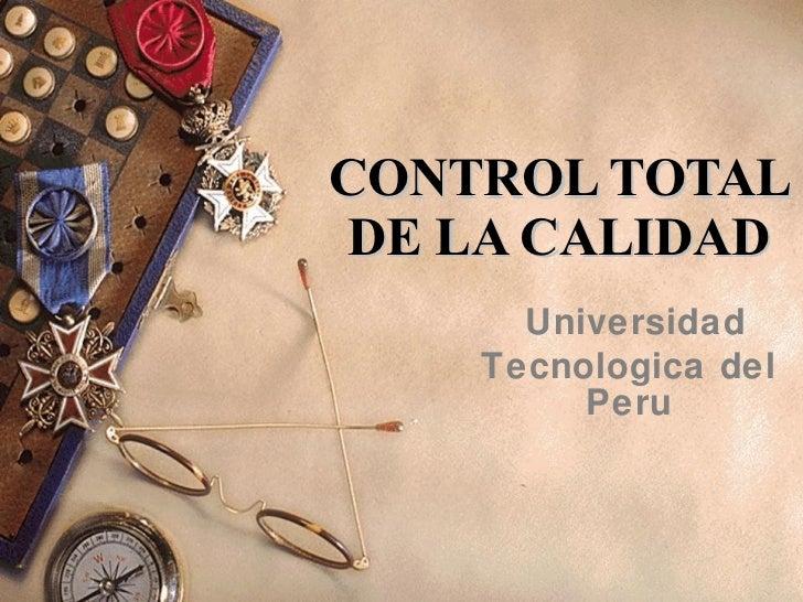 CONTROL TOTAL DE LA CALIDAD Universidad Tecnologica del Peru