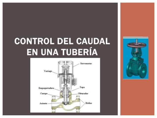 CONTROL DEL CAUDAL  EN UNA TUBERÍA
