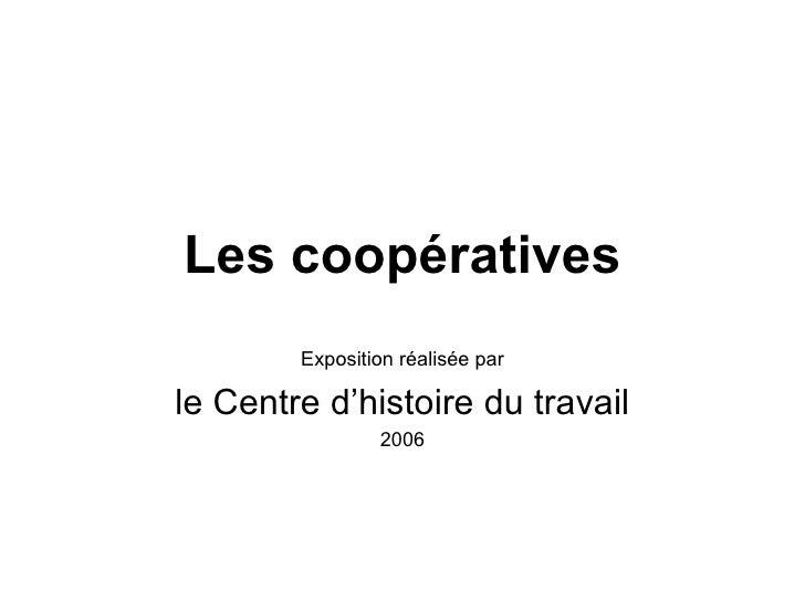 Les coopératives Exposition réalisée par le Centre d'histoire du travail 2006