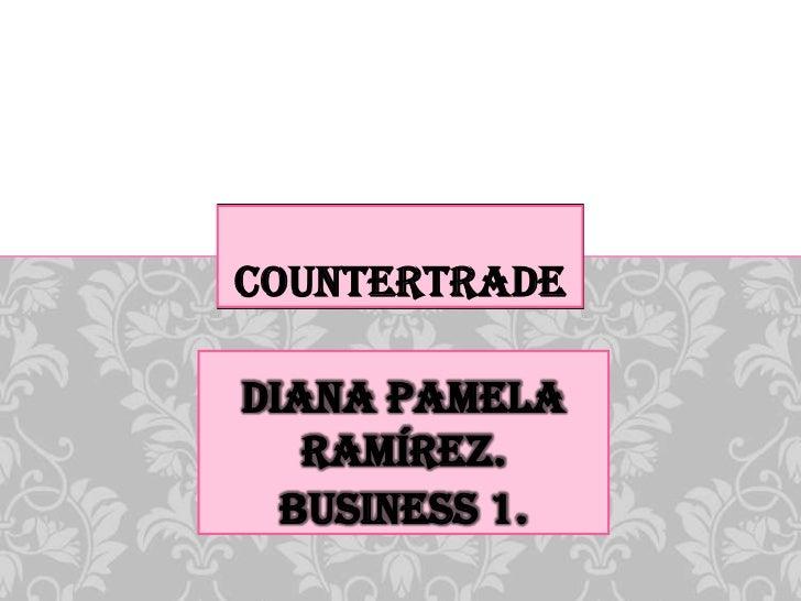COUNTERTRADEDIANA PAMELA   RAMÍREZ.  BUSINESS 1.