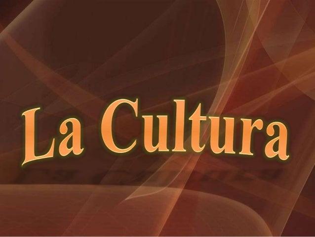 Estructurado por :Es ese complejo total          que incluyeconocimiento , creencias , arte , moral , ley, costumbres y ot...