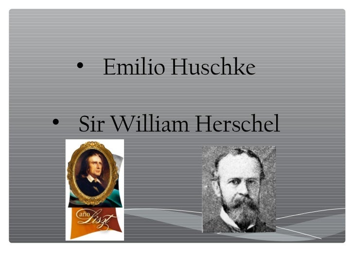 • Emilio Huschke• Sir William Herschel