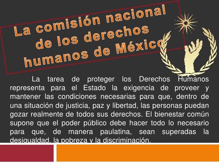 La comisión nacional de los derechos humanos de México<br />La tarea de proteger los Derechos Humanos representa para el ...