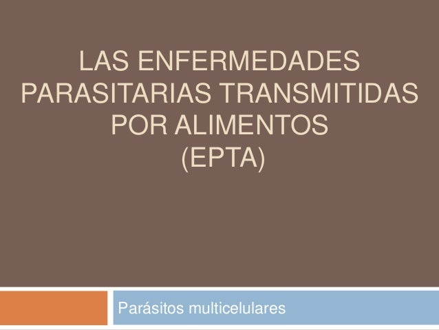 LAS ENFERMEDADES PARASITARIAS TRANSMITIDAS POR ALIMENTOS (EPTA) Parásitos multicelulares