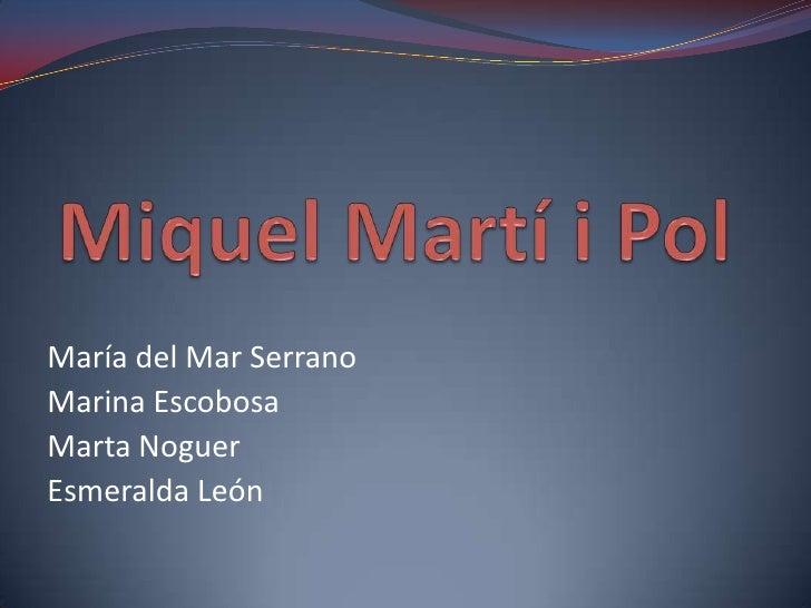 Miquel Martí i Pol<br />María del Mar Serrano<br />Marina Escobosa<br />Marta Noguer<br />Esmeralda León<br />