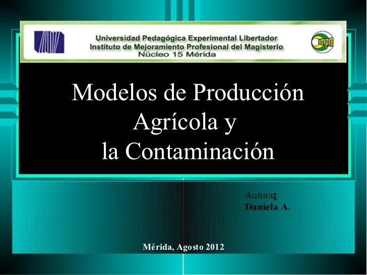 Modelos de Producción     Agrícola y  la Contaminación                            Autora:                            Danie...