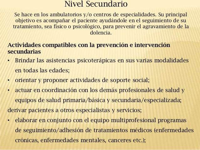 Nivel Secundario Se hace en los ambulatorios y/o centros de especialidades. Su principal objetivo es acompañar el paciente...