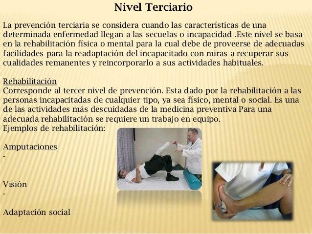 Nivel Terciario La prevención terciaria se considera cuando las características de una determinada enfermedad llegan a las...